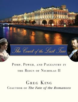 Court of the Last Tsar: Pomp, Power and Pageantry in the Reign of Nicholas II