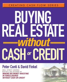 Buying Real Estate Without Cash or Credit (Creating Cash Flow Series)