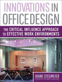 Innovations in Office Design: The Critical Influence Approach to Effective Work Environments