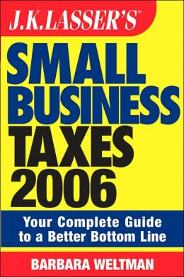 JK Lasser's Small Business Taxes 2006: Your Complete Guide to a Better Bottom Line