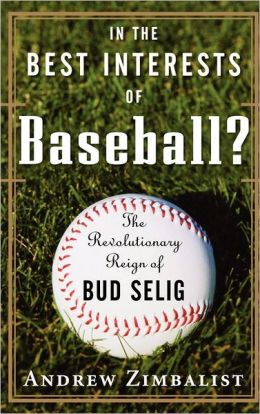 In the Best Interests of Baseball?: The Revolutionary Reign of Bud Selig
