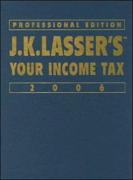 JK Lasser's Your Income Tax Professional Edition 2006