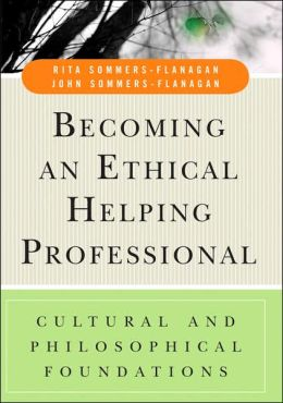 Becoming an Ethical Helping Professional: Cultural and Philosophical Foundations