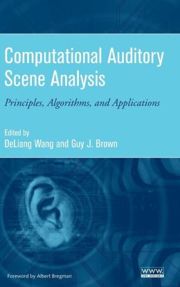 Computational Auditory Scene Analysis: Principles, Algorithms and Applications