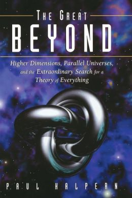 Great Beyond: Higher Dimensions, Parallel Universes and the Extraordinary Search for a Theory of Everything