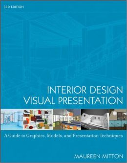 Interior Design Visual Presentation: A Guide to Graphics, Models & Presentation Techniques