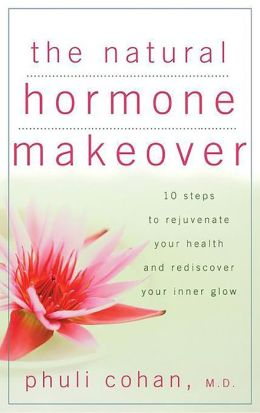 Natural Hormone Makeover: 10 Steps to Rejuvenate Your Health and Rediscover Your Inner Glow