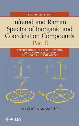 Infrared and Raman Spectra of Inorganic and Coordination Compounds: Applications in Coordination, Organometallic, and Bioinorganic Chemistry