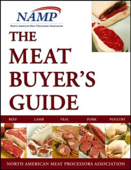 The Meat Buyers Guide : Meat, Lamb, Veal, Pork and Poultry North American Meat Processors Assoc