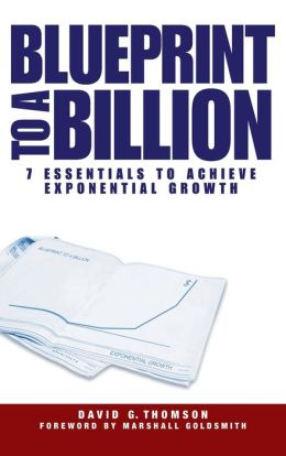 Blueprint to a Billion: The 7 Essentials to Achieve Exponential Growth