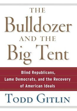 Bulldozer and the Big Tent: Blind Republicans, Lame Democrats, and the Recovery of American Ideals