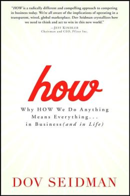 How: Why How We Do Anything Means Everything...in Business (and in Life)