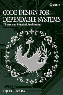 Code Design for Dependable Systems: Theory and Practical Application