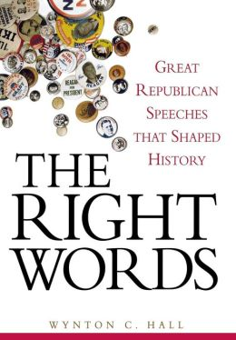 Right Words: Great Republican Speeches that Shaped History