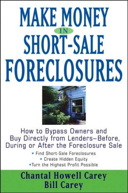 Make Money in Short-Sale Foreclosures: How to Bypass Owners and Buy Directly from Lenders - Before, During or After the Foreclosure Sale