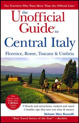 Unofficial Guide to Central Italy: Florence, Rome, Tuscany & Umbria