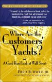 Book Cover Image. Title: Where Are the Customers' Yachts?:  Or a Good Hard Look at Wall Street, Author: Fred Schwed Jr.