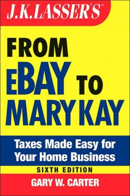 J.K. Lasser's From Ebay to Mary-Kay: Taxes Made Easy for Your Home Business