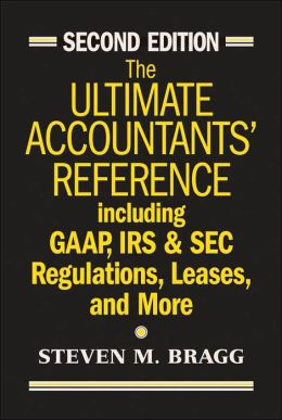 The Ultimate Accountants' Reference Including GAAP, IRS & SEC Regulations, Leases, and More