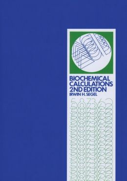 Biochemical Calculations: How to Solve Mathematical Problems in General Biochemistry