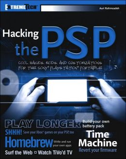 Hacking the PSP: Cool Hacks, Mods, and Customizations for the Sony Playstation Portable