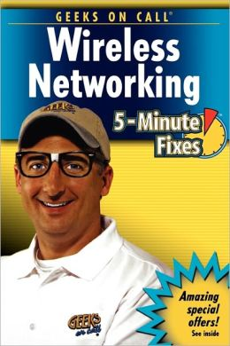 Geeks On Call Wireless Networking: 5-Minute Fixes