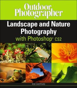 Outdoor Photographer's Landscape and Nature Photography with Photoshop CS2