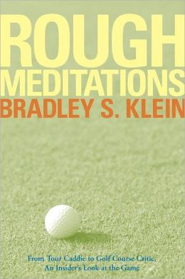 Rough Meditations: From Tour Caddie to Golf Course Critic: An Insider's Look at the Game