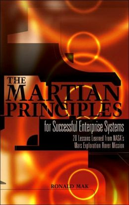 The Martian Principles for Successful Enterprise Systems: 20 Lessons Learned from NASAs Mars Exploration Rover Mission