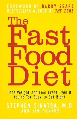 Fast Food Diet: Lose Weight and Feel Great Even If You're Too Busy to Eat Right