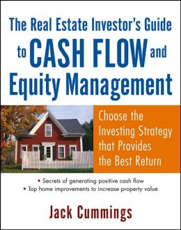 The Real Estate Investor's Guide to Cash Flow and Equity Management: Choose the Investing Strategy with the Maximum Benefits