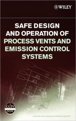 Safe Design and Operation of Process Vents and Emission Control Systems