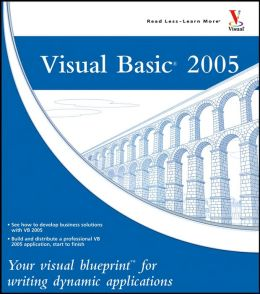Visual Basic 2005: Your Visual Blueprint for Writing Dynamic Applications