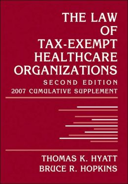 The Law of Tax-Exempt Healthcare Organizations: 2007 Cumulative Supplement