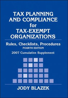 Tax Planning and Compliance for Tax-Exempt Organizations: 2007 Cumulative Supplement