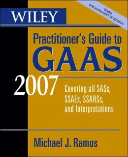 Wiley Practitioner's Guide to GAAS 2007: Covering all SASs, SSAEs, SSARSs, and Interpretations