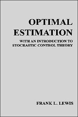 Optimal Estimation: With an Introduction to Stochastic Control Theory