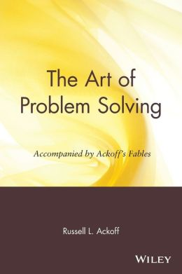 The Art of Problem Solving: Accompanied by Ackoff's Fables