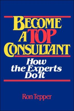 How to Become a Top Consultant: How the Experts Do It
