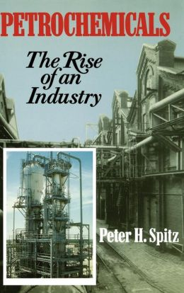 Petrochemicals: The Rise Of An Industry