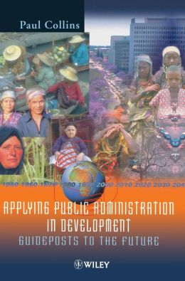 Applying Public Administration in Development: Guideposts to the Future