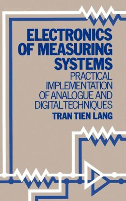 Electronics of Measuring Systems: Practical Implementation of Analogue and Digital Techniques
