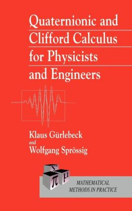 Quaternionic and Clifford Calculus for Physicists and Engineers