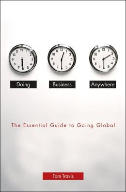 Doing Business Anywhere: The Essential Guide to Going Global