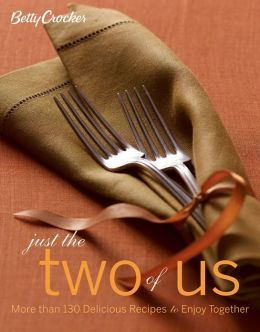 Betty Crocker Just the Two of Us Cookbook: More than 130 Delicious Recipes to Enjoy Together