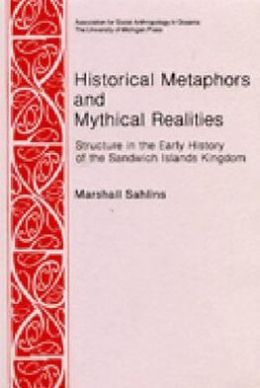 Historical Metaphors and Mythical Realities: Structure in the Early History of the Sandwich Islands Kingdom