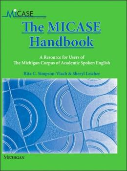The MICASE Handbook: A Resource for Users of the Michigan Corpus of Academic Spoken English