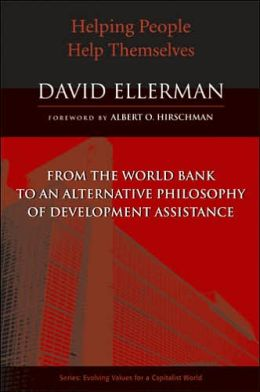 Helping People Help Themselves: From the World Bank to an Alternative Philosophy of Development Assistance