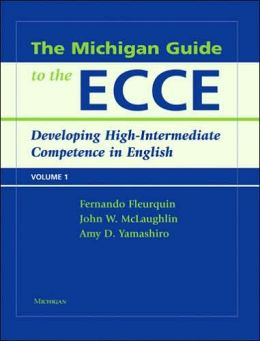 The Michigan Guide to the ECCE, Volume 1: Developing High-Intermediate Competence in English