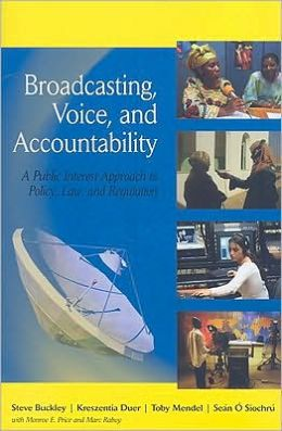 Broadcasting, Voice, and Accountability: A Public Interest Approach to Policy, Law, and Regulation